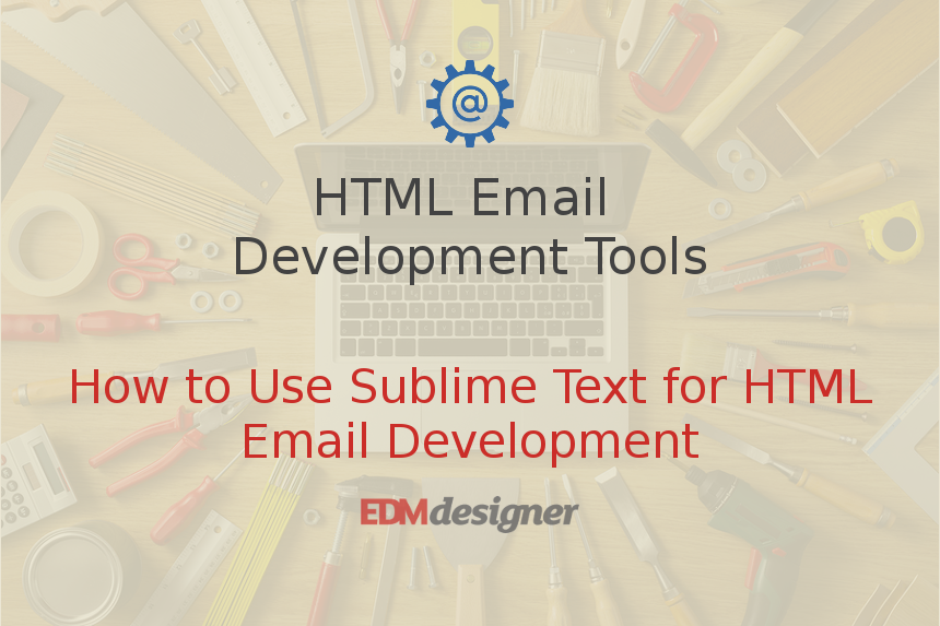 How to Use Sublime Text for HTML Email Development