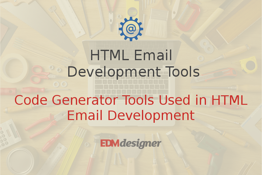 Code Generator Tools Used in HTML Email Development
