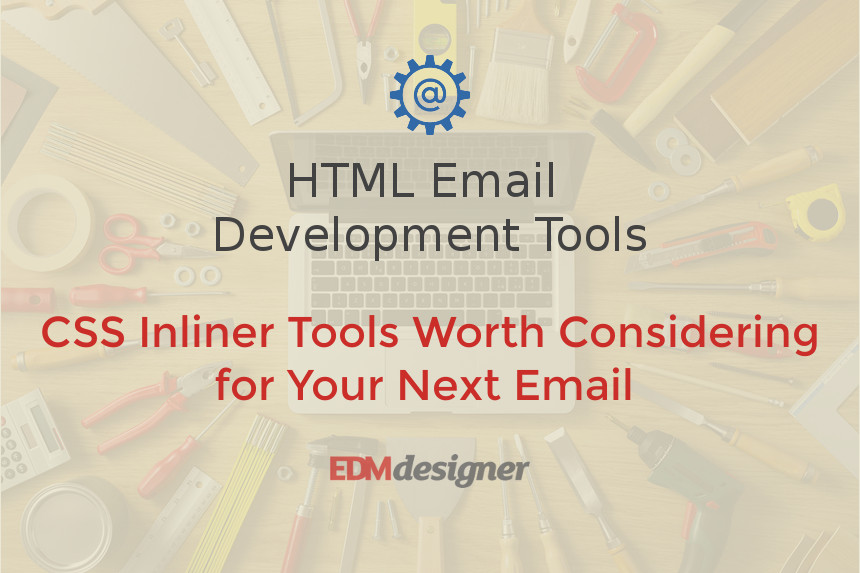 CSS Inliner Tools Worth Considering for Your Next Email