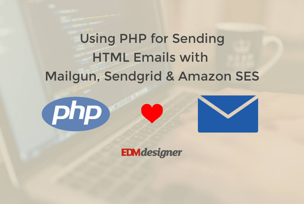 Using PHP for Sending HTML Emails with Mailgun, Sendgrid & Amazon SES